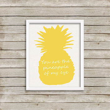 You are the pineapple of my eye Wall Art, Print 8 x 10 INSTANT Digital Download Printable
