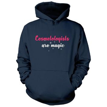 Cosmetologists Are Magic. Awesome Gift - Hoodie