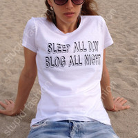 Sleep all day blog all night White t-shirt for women t-shirts womens shirts funny shirt gifts tops funny tshirt for women