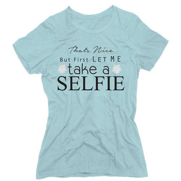 That's Nice, But First Let Me Take A Selfie Graphic Tee (mj-os-NL3900-selfie-mltclr)