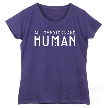 """ALL MONSTER ARE HUMAN"" Funny Fashion Geek Humour Gift Ladies Tshirt"