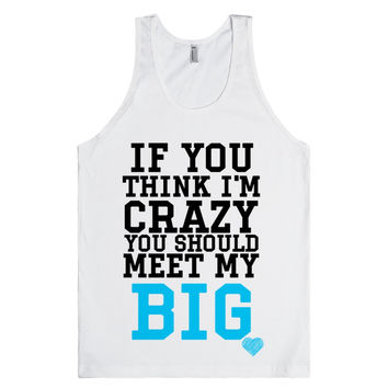 If you think I'm Crazy you should meet my Big Sorority tank top tee t shirt
