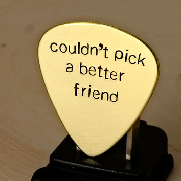 Couldn't pick a better friend brass guitar pick