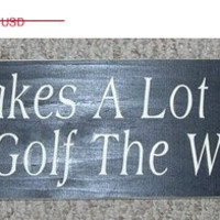 ON SALE TODAY It Takes A Lot Of Balls To Golf The Way I Do Primitive Wooden Sign