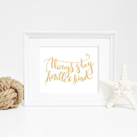 Gold Always Stay Humble and Kind Print