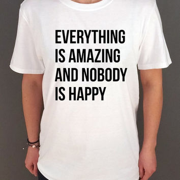Sad T Shirt, Everything is amazing and no one is happy Unisex T-shirt for womens Tumblr Tshirt Sassy and Funny Girl T-shirt