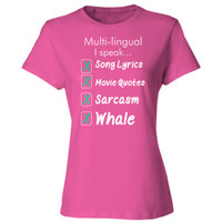 Multi Lingual I Speak Song Lyric Movie Quotes Sarcasm Whale - Ladies' Cotton T-Shirt