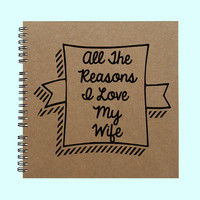All The Reasons I Love My Wife - Book, Large Journal, Personalized Book, Personalized Journal, , Sketchbook, Scrapbook, Smashbook