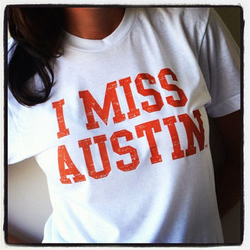 I MISS AUSTIN (University of Texas Longhorns)