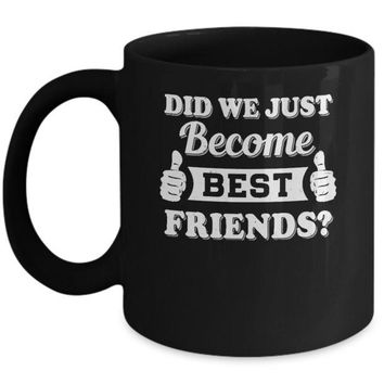ONETOW Did We Just Become Best Friends Mug
