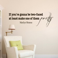 Wall Vinyl Decal Quote Sticker Home Decor Art Mural If you're gonna be two-faced at least make one of them pretty Z269
