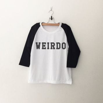 Weirdo sweatshirt T-Shirt tee womens girls teens unisex grunge tumblr quote slogan instagram blogger punk hipster gifts merch