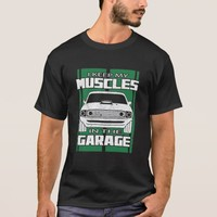 My Muscles In The Garage Muscle Car Green Stressed T-Shirt