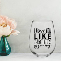 i love you like biscuits and gravy wine glass, southern sayings wine glass, i love you glass, funny wine glasses, food gifts, southern gift
