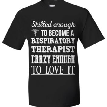 Skilled Enough To Become A Respiratory Therapist, Crazy Enough To Love It skilled-enough-rt