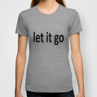 Let it Go 100% Organic tee Typography Men Fitted tee Typography Women Fitted tee Certified Organic Cotton t-shirt Back to School College