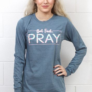 But First, Pray L/S Tee {Heather Slate}