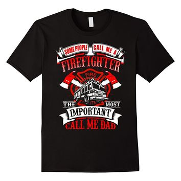 Some People Call Me A Firefighter The Most Important Call Me Dad - T-shirt