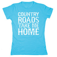 Country Roads Take Me Home - Country Music Denver Almost Heaven West Virginia Novelty Musician Ladies Tee - Women's T-Shirt - E5031