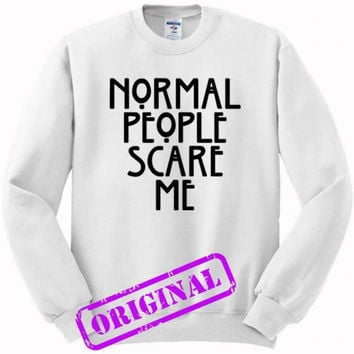 Normal People Scare Me (2) for sweater white, sweatshirt white unisex adult
