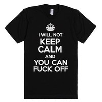 I Will Not Keep Calm and You Can Fuck Off-Unisex Black T-Shirt
