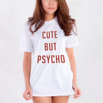 Cute but psycho tshirt womens girls teens unisex grunge tumblr blogger instagram Swag dope hipster gifts merch