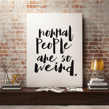 "Funny quote ""Normal people are so Weird"" Funny Poster Instant Download Typography Print Wall Decor Home ArtWork Black and White DIGITAL ART"