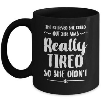 She Believed She Could But Tired Mom Mothers Day Mug