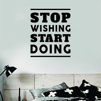 Stop Wishing Start Doing V2 Quote Wall Decal Sticker Bedroom Room Art Vinyl Inspirational Motivational Teen School Baby Nursery Kids Office Gym Fitness