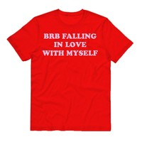BRB Falling In Love With Myself Shirt