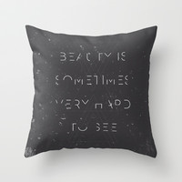 Beauty is Sometimes Very Hard to See Throw Pillow by Zeke Tucker