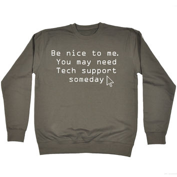 123t USA Be Nice To Me You May Need Tech Support Someday Funny Sweatshirt