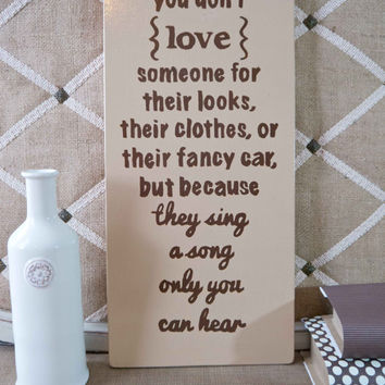 They Sing A Song Only You Can Hear - Wooden Sign - Love Quote - Home Decor