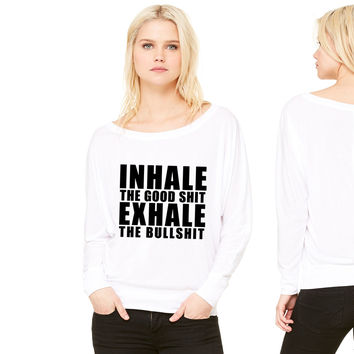 Inhale The Good Shit Exhale women's long sleeve tee