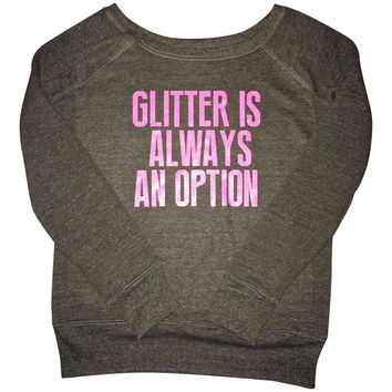 Glitter is always an option (sweatshirt)