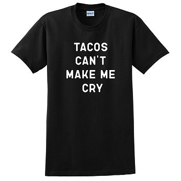 Tacos can't make me cry funny shirt, food lover tee, taco lover T Shirt