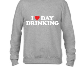 I LOVE DAY DRINKING - Crewneck Sweatshirt