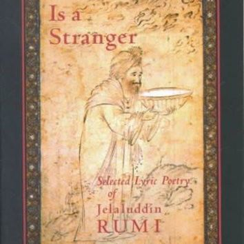 Love Is a Stranger: Selected Lyric Poetry of Jalaluddin Rumi