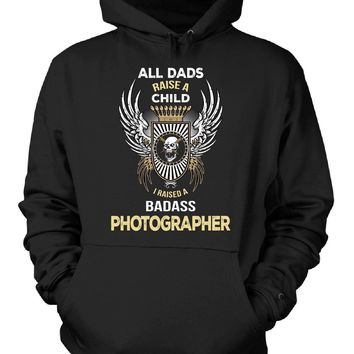 I Raised A Badass Photographer. Father's Day Gift - Hoodie