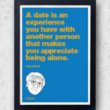 "Larry David Quote Poster! ""A date is..."" Curb Your Enthusiasm, jerry seinfeld, hbo SNL"