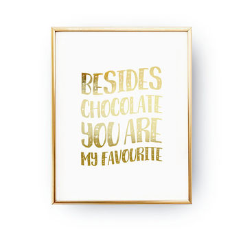 Besides Chocolate You Are My Favourite, Chocolate Print, Kitchen Decor, Funny Quote, Real Gold Foil, Typography Print, Chocolate Lover Print