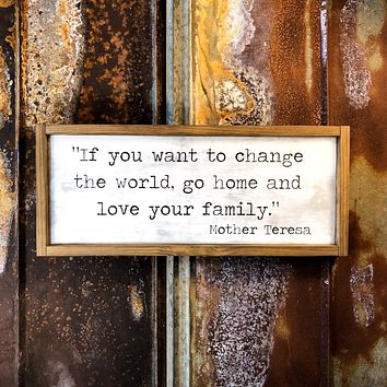 If You Want To Change The World Mother Teresa Wood Sign