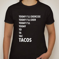 """Today I'll Exercise...TACOS"" T-Shirt"