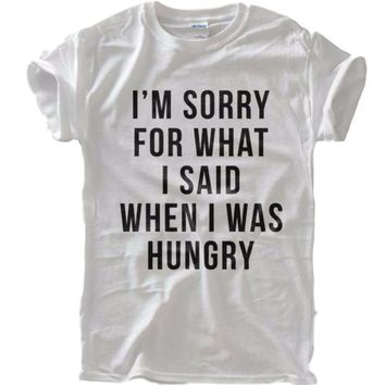 "Women's ""I'm Sorry for what I said when I was hungry"" White Short Sleeve T-shirt Top"