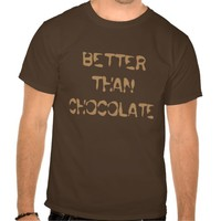 Better than chocolate Funny Attitude Tee