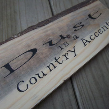 Rustic Slab Wood Sign-Dust is a Country Accent-Rustic Sign-Cabin Decor-Live Edge Sign