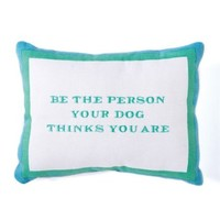 Wise Sayings - Colorful Decorative Embroidered Quote Pillows - 9-in x 7-1/4-in (Be Person Dog Thinks You Are)