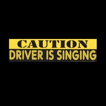 """CAUTION : DRIVER IS SINGING"" Black & Yellow Bumper Sticker 11.5"" x 3"""