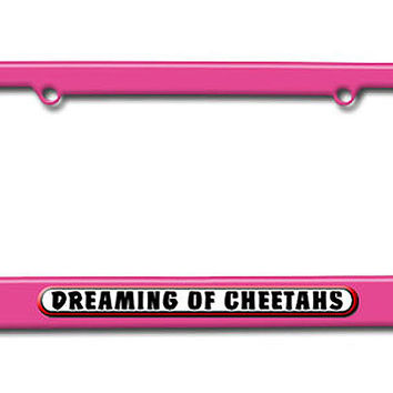 Dreaming of Cheetahs Metal License Plate Frame