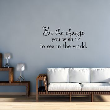 Be the Change You Wish to See in the World Wall Quotes Decal